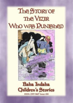 Baba Indaba Children's Stories: THE STORY OF THE VIZIER WHO WAS PUNISHED - An Eastern Fairy Tale, Anon E. Mouse, Narrated by Baba Indaba