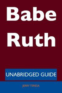 Babe Ruth - Unabridged Guide, Jerry Teresa