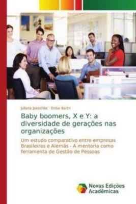 Baby boomers, X e Y: a diversidade de gerações nas organizações, Juliana Jaeschke, Enise Barth