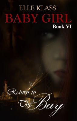 Baby Girl: Return to the Bay: Baby Girl Book 6, Elle Klass