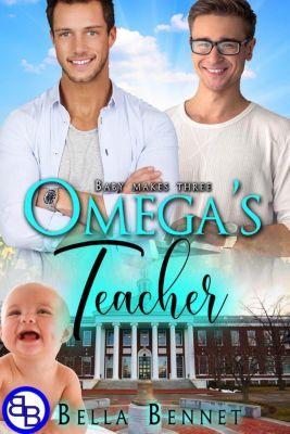 Baby Makes Three: Omega's Teacher (Mpreg MM Omegaverse), Bella Bennet