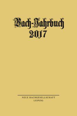 Bach-Jahrbuch: Bach-Jahrbuch 2017