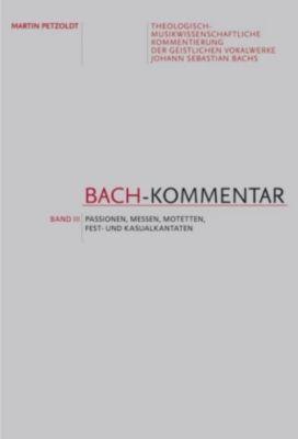 Bach-Kommentar: Bd.3 Passionen, Messen, Motetten, Fest- und Kasualkantaten - Martin Petzoldt |