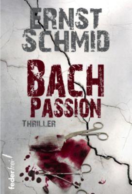 Bach Trilogie: Bachpassion: Thriller, Ernst Schmid