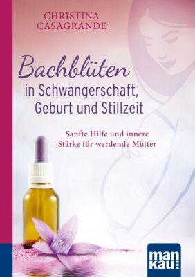 Bachblüten in Schwangerschaft, Geburt und Stillzeit - Christina Casagrande |