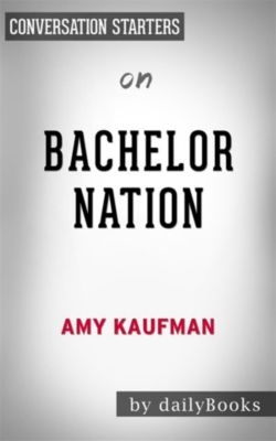 Bachelor Nation: by Amy Kaufman | Conversation Starters, dailyBooks