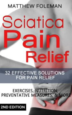 (Back Pain, Physical Therapy, Sciatica Exercises, Home Treatment): Sciatica Pain Relief: 32+ Effective Solutions for - Pain Relief: Back Pain, Exercises, Preventative Measures, & More ((Back Pain, Physical Therapy, Sciatica Exercises, Home Treatment)), Matthew Foleman
