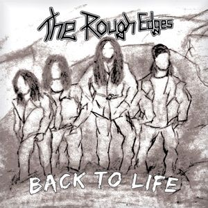 Back To Life, The Rough Edges