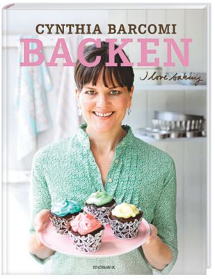 Backen. I love baking, Cynthia Barcomi