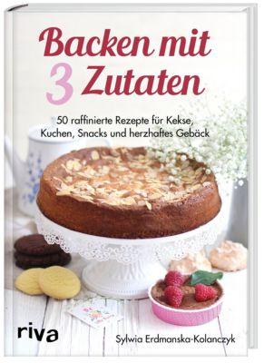 Backen mit 3 Zutaten - Sylwia Erdmanska-Kolanczyk |