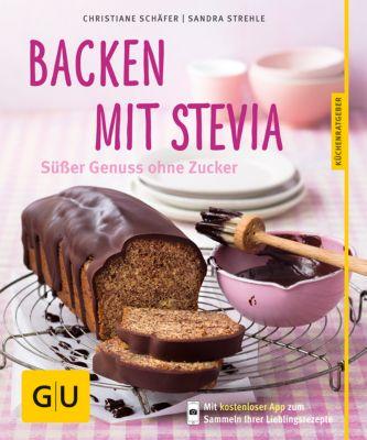 Backen mit Stevia, Christiane Schäfer, Sandra Strehle