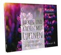 Backen und Kochen mit Lupinen - Annemarie Beckmann |