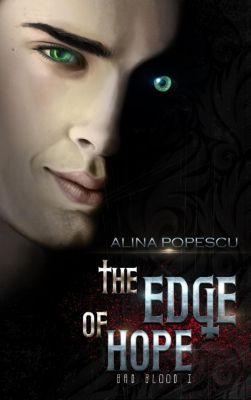 Bad Blood: The Edge of Hope (Bad Blood, #1), Alina Popescu