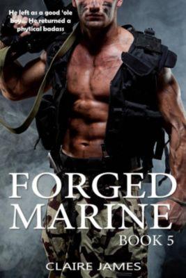 Bad Boy Military Alpha Hero Marine Romance Series: Forged Marine (Bad Boy Military Alpha Hero Marine Romance Series, #5), Claire James