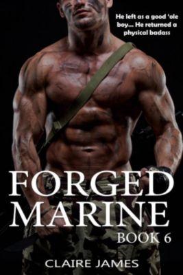 Bad Boy Military Alpha Hero Marine Romance Series: Forged Marine (Bad Boy Military Alpha Hero Marine Romance Series, #6), Claire James