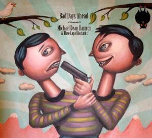 Bad Days Ahead, Michael Dean & Thee Loyal Bastars Damron