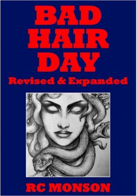 Bad Hair Day, Revised & Expanded, RC Monson