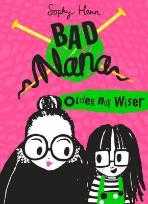 Bad Nana. Older Not Wiser, Sophy Henn