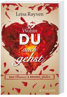Bad Romeo & Broken Juliet Band 1: Wohin du auch gehst, Leisa Rayven