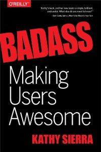 Badass: Making Users Awesome, Kathy Sierra