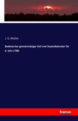 Badenscher gemeinnüziger Hof und StaatsKalender für d. Jahr 1786, J. G. Müller