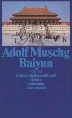 Baiyun oder Die Freundschaftsgesellschaft - Adolf Muschg pdf epub