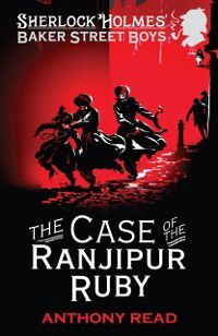 Baker Street Boys: The Case of the Ranjipur Ruby, Anthony Read