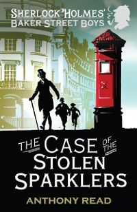 Baker Street Boys: The Case of the Stolen Sparklers, Anthony Read