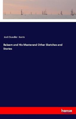 Balaam and His Masterand Other Sketches and Stories, Joel Chandler Harris