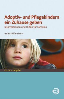 Balance Ratgeber: Adoptiv- und Pflegekindern ein Zuhause geben, Irmela Wiemann