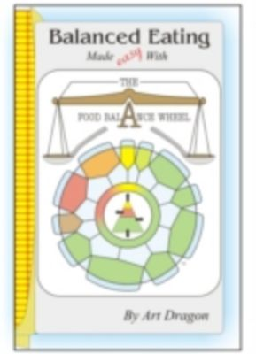 Balanced Eating Made Easy with the Food Balance Wheel: A How-To Guide For Quickly Planning Balanced Meals Around Your Own Favorite Healthy Food Choices, Art Dragon