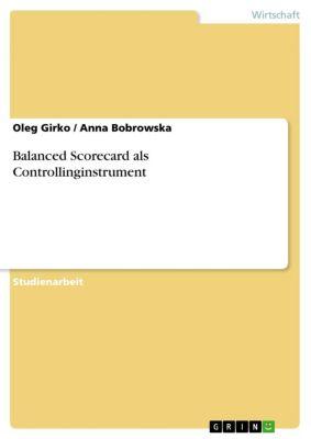 Balanced Scorecard als Controllinginstrument, Oleg Girko, Anna Bobrowska
