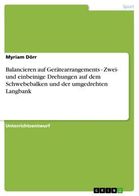 Balancieren auf Gerätearrangements - Zwei- und einbeinige Drehungen auf dem Schwebebalken und der umgedrehten Langbank, Myriam Dörr