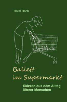 Ballett im Supermarkt - Holm Roch  