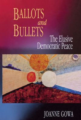 Ballots and Bullets, Joanne Gowa