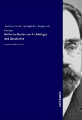 Baltische Studien zur Archäologie und Geschichte - Komitee des Archäologischen Kongress in Pleskau |