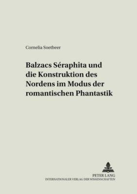 Balzacs Séraphîta und die Konstruktion des Nordens im Modus der romantischen Phantastik, Cornelia Soetbeer