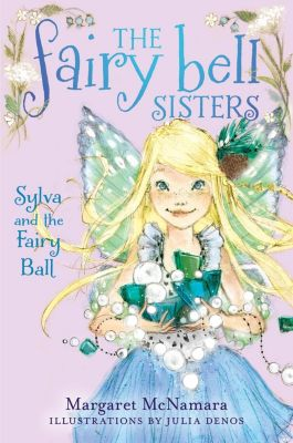 Balzer + Bray: The Fairy Bell Sisters #1: Sylva and the Fairy Ball, Margaret Mcnamara