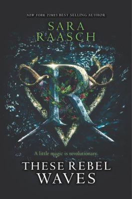Balzer + Bray: These Rebel Waves, Sara Raasch