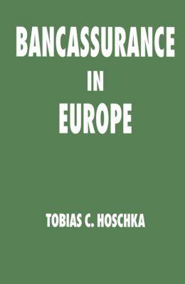 Bancassurance in Europe, Tobias C. Hoschka