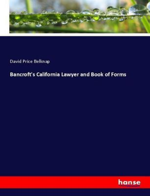 Bancroft's California Lawyer and Book of Forms, David Price Belknap
