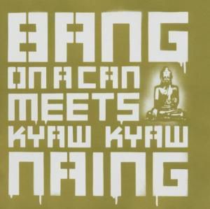 Bang On A Can Meets Kyaw Kyaw, Bang On A Can All-Stars