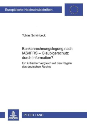 Bankenrechnungslegung nach IAS/IFRS - Gläubigerschutz durch Information?, Tobias Schönbeck