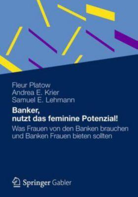 Banker, nutzt das feminine Potenzial!, Fleur Platow, Andrea E. Krier, Samuel E. Lehmann