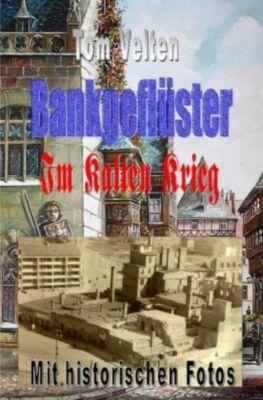 Bankgeflüster - Im Kalten Krieg - Tom Velten |