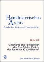 Bankhistorisches Archiv - Beihefte: Beih.46 Geschichte und Perspektiven des Drei-Säulen-Modells der deutschen Kreditwirtschaft