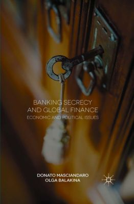 Banking Secrecy and Global Finance, Donato Masciandaro, Olga Balakina