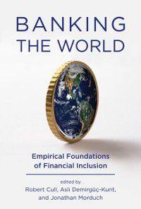 Banking the World, Jonathan Morduch, Robert Cull, Asli Demirguc-Kunt