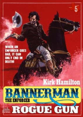 Bannerman the Enforcer: Bannerman The Enforcer 5: Rogue Gun, Kirk Hamilton