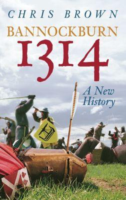 Bannockburn 1314: A New History, Chris Brown